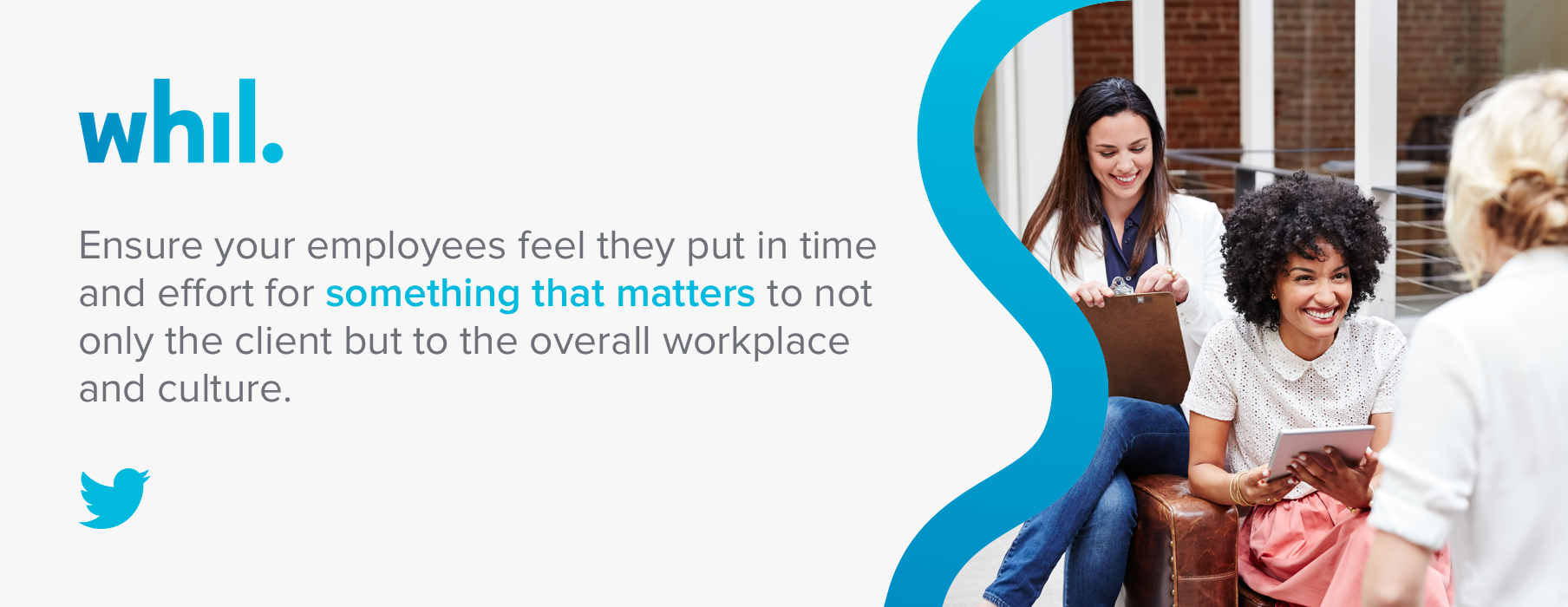 Ensure your employees feel they put in time and effort for something that matters to not only the client but to the overall workplace and culture.