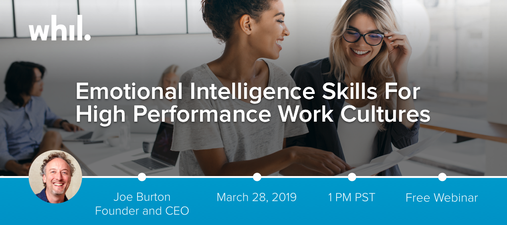 Emotional Intelligence Skills For High Performance Work Cultures - Joe Burton Founder and CEO - March 28th, 2019 - 1 PM PST - Free Webinar